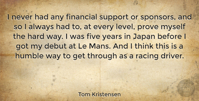Tom Kristensen Quote About Humble, Thinking, Japan: I Never Had Any Financial...