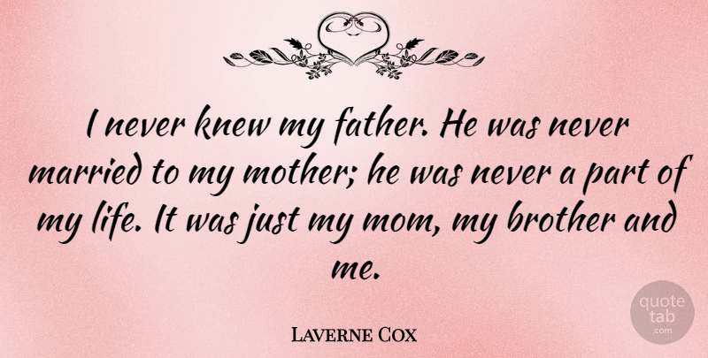 Laverne Cox Quote About Brother, Knew, Life, Married, Mom: I Never Knew My Father...