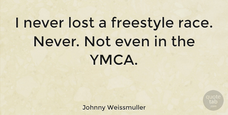 Johnny Weissmuller Quote About Ymca, Race, Lost: I Never Lost A Freestyle...