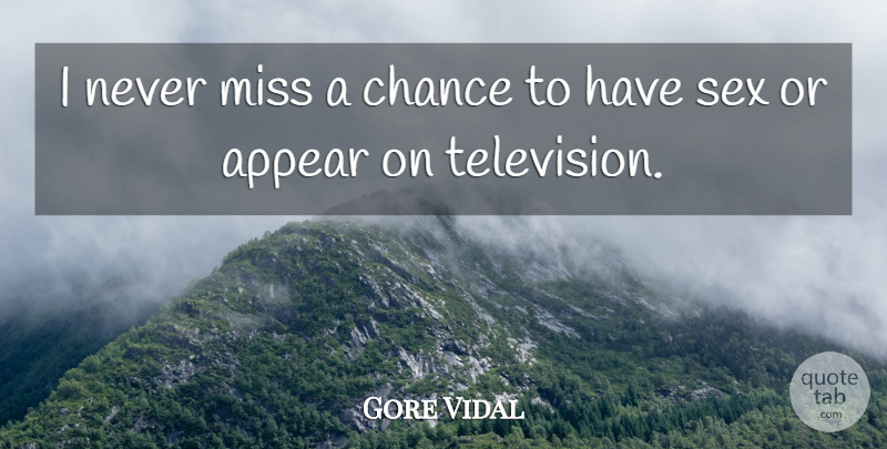 Gore Vidal Quote About Witty, Sex, Powerful: I Never Miss A Chance...