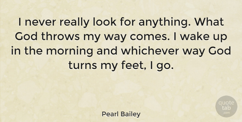 Pearl Bailey Quote About Being Yourself, Morning, Attitude: I Never Really Look For...