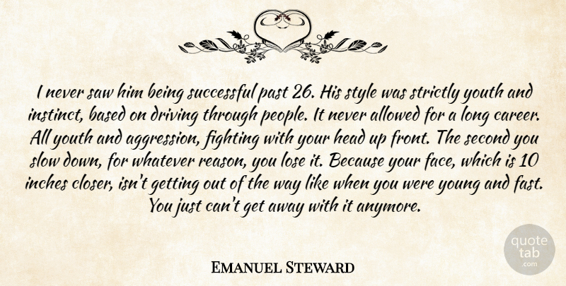 Emanuel Steward Quote About Allowed, Based, Driving, Fighting, Head: I Never Saw Him Being...