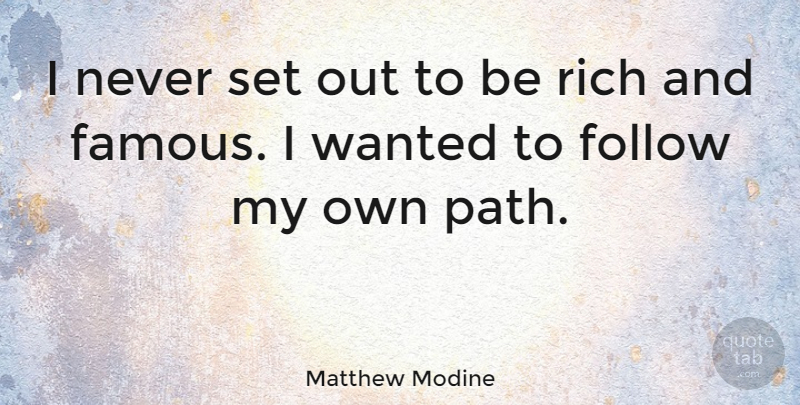 Matthew Modine Quote About Path, Rich, Wanted: I Never Set Out To...