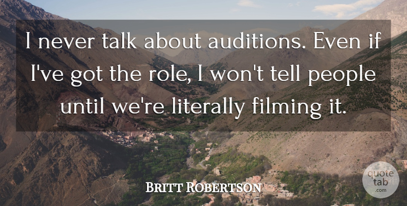 Britt Robertson Quote About People, Auditions, Roles: I Never Talk About Auditions...