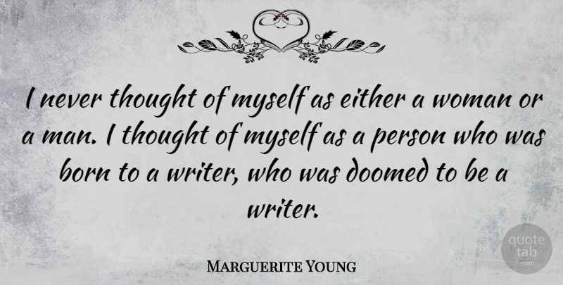 Marguerite Young Quote About Fate, Men, Born: I Never Thought Of Myself...