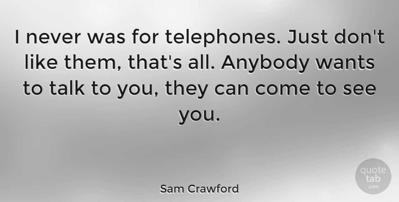 Sam Crawford Quote About undefined: I Never Was For Telephones...