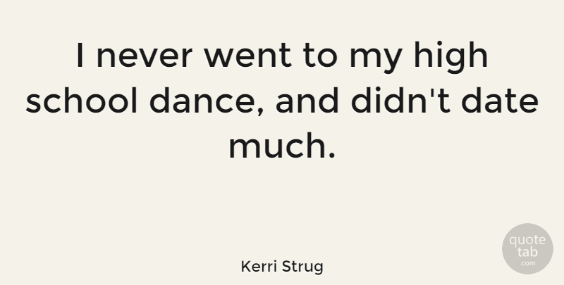 Kerri Strug: I never went to my high school dance, and didn't date
