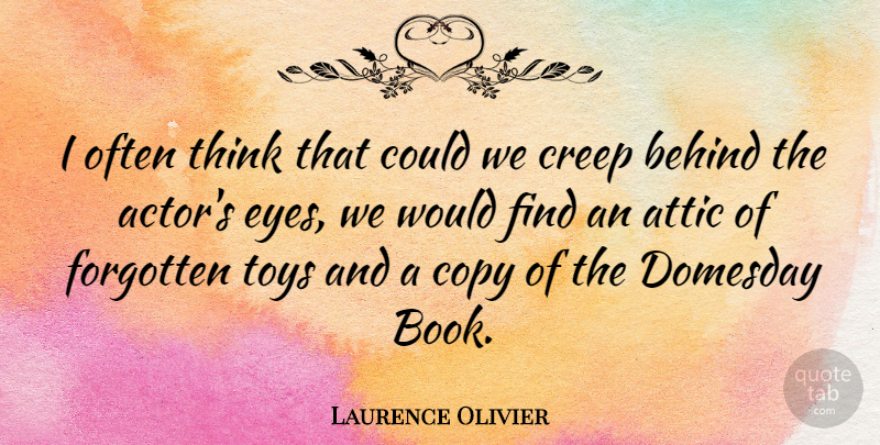 Laurence Olivier I Often Think That Could We Creep Behind The
