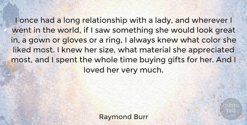 Raymond Burr Quote About Buying, Gifts, Gloves, Gown, Great: I Once Had A Long...