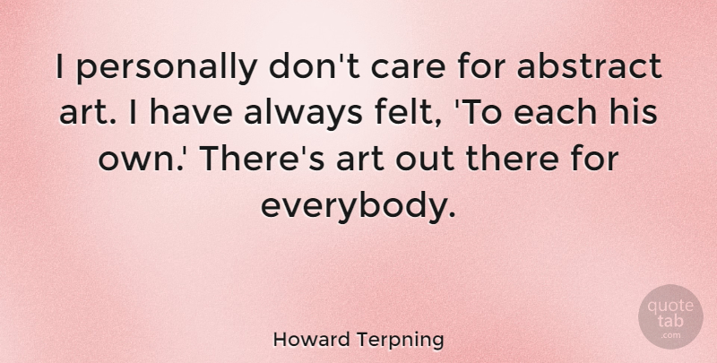 Howard Terpning Quote About Art, Personally: I Personally Dont Care For...