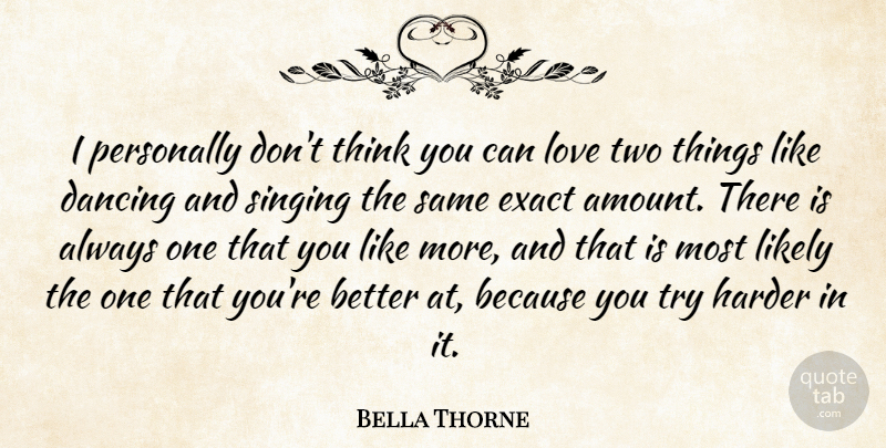 Bella Thorne Quote About Thinking, Two, Dancing: I Personally Dont Think You...