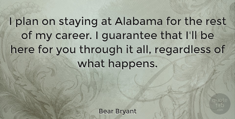Bear Bryant I Plan On Staying At Alabama For The Rest Of My Career