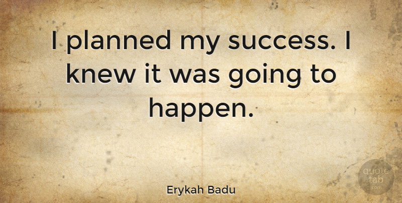 Erykah Badu Quote About Congratulations, Happens: I Planned My Success I...