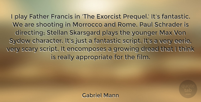 Gabriel Mann Quote About Dread, Exorcist, Fantastic, Francis, Growing: I Play Father Francis In...