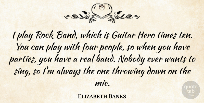 Elizabeth Banks Quote About Real, Hero, Party: I Play Rock Band Which...