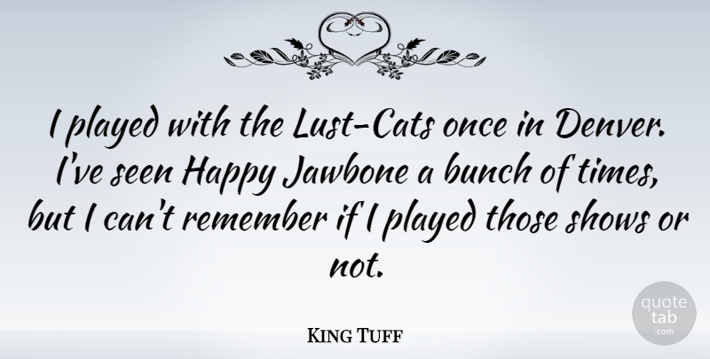 King Tuff Quote About Bunch, Played, Shows: I Played With The Lust...