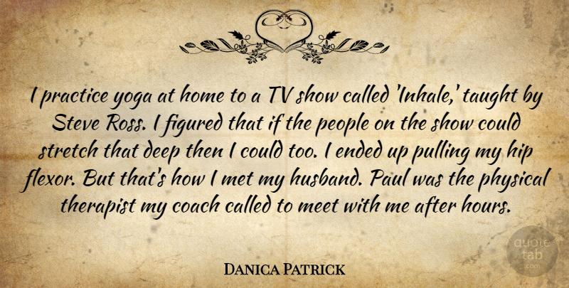 98e91d8fa0052 Danica Patrick Quote About Husband, Yoga, Home: I Practice Yoga At Home.