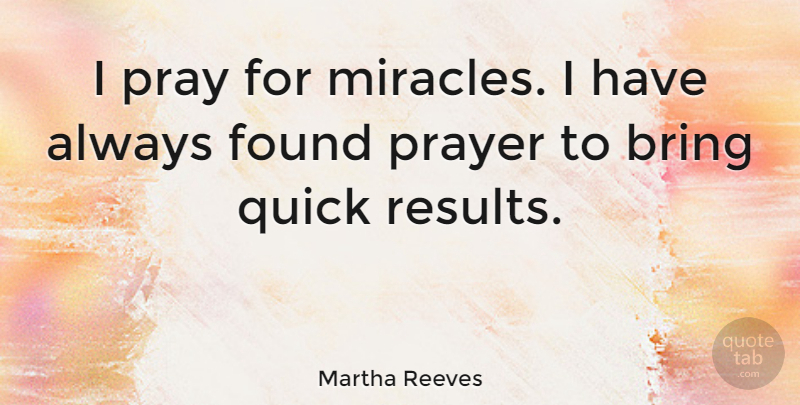 Martha Reeves: I pray for miracles. I have always found ...