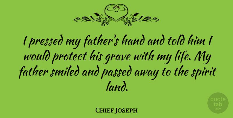 Chief Joseph Quote About Dad, Father, Hands: I Pressed My Fathers Hand...