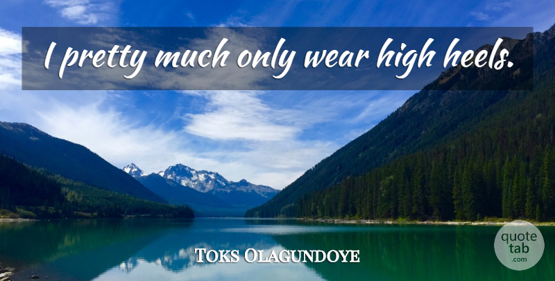 Toks Olagundoye Quote About High Heels, Heels: I Pretty Much Only Wear...