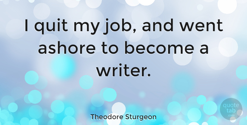 Theodore Sturgeon I Quit My Job And Went Ashore To Become A Writer