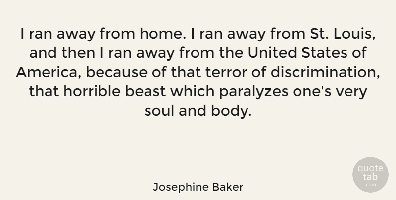 Josephine Baker Quote About Beast, Home, Horrible, Ran, Soul: I Ran Away From Home...