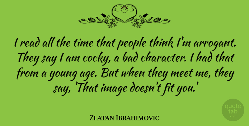 Zlatan Ibrahimovic I Read All The Time That People Think Im