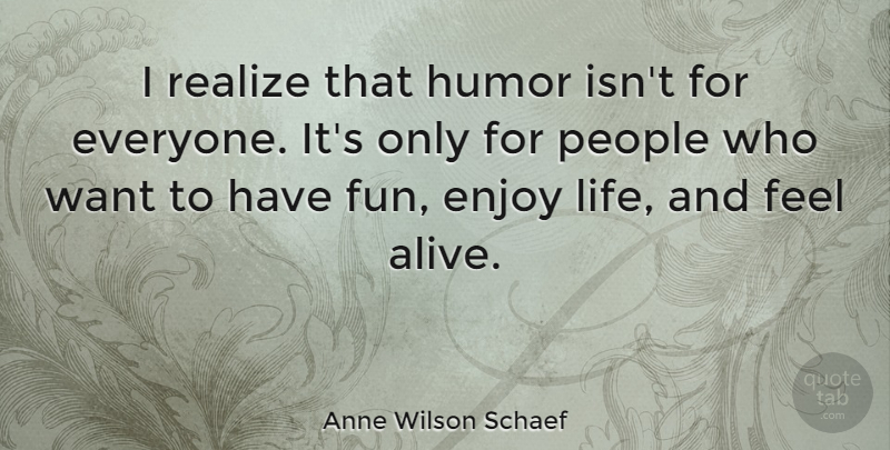 Anne Wilson Schaef Quote About English Poet, Enjoy, Humor, People, Realize: I Realize That Humor Isnt...