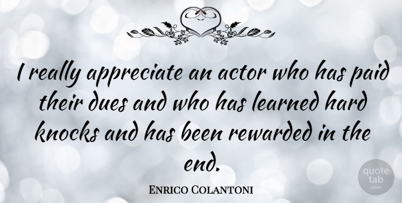 Enrico Colantoni Quote About Appreciate, Actors, Ends: I Really Appreciate An Actor...