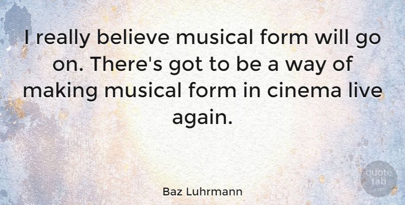 Baz Luhrmann Quote About Believe, Musical, Cinema: I Really Believe Musical Form...