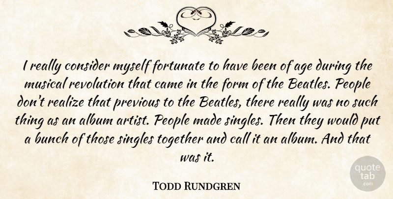 Todd Rundgren I Really Consider Myself Fortunate To Have Been Of Age Quotetab