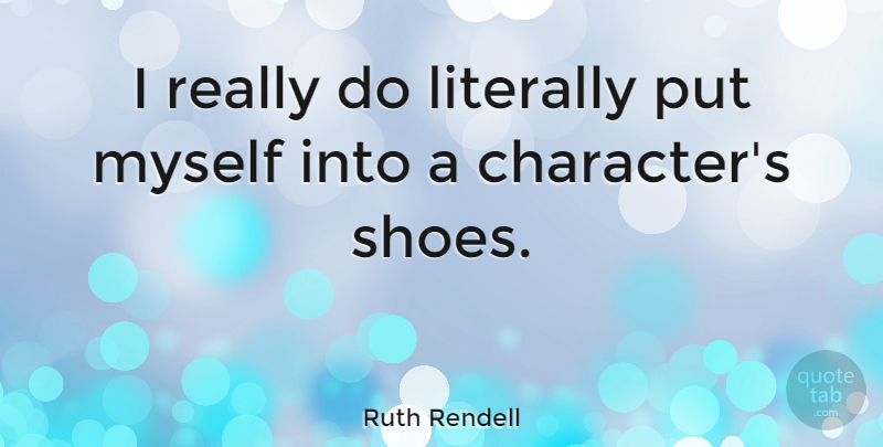 Ruth Rendell Quote About Character, Shoes, Boots: I Really Do Literally Put...