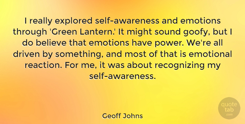 Geoff Johns Quote About Believe, Driven, Emotional, Explored, Might: I Really Explored Self Awareness...
