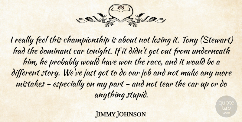Jimmy Johnson Quote About Car, Dominant, Job, Losing, Mistakes: I Really Feel This Championship...