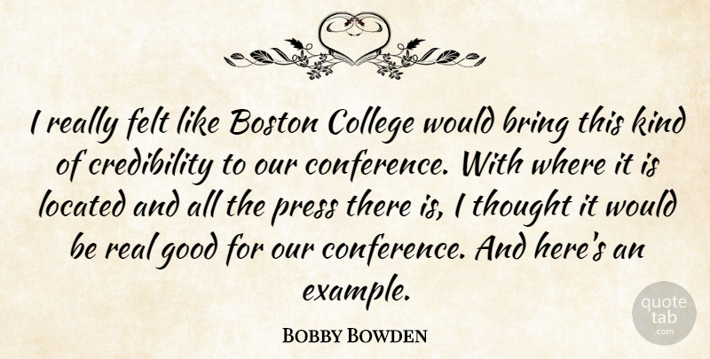 Bobby Bowden Quote About Boston, Bring, College, Felt, Good: I Really Felt Like Boston...