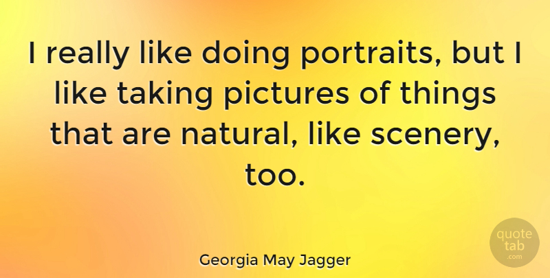 Georgia May Jagger Quote About Portraits, Taking Pictures, Natural: I Really Like Doing Portraits...