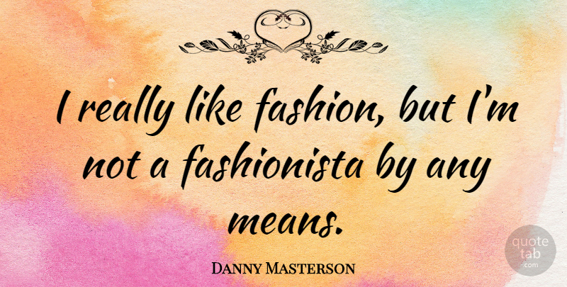 Danny Masterson Quote About Fashion, Mean, Fashionista: I Really Like Fashion But...