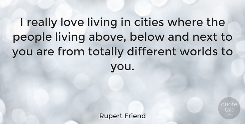 Rupert Friend Quote About Cities, People, Different: I Really Love Living In...