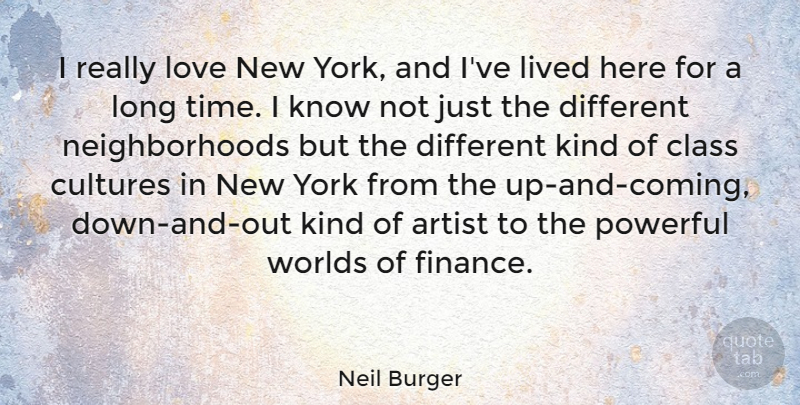 Neil Burger Quote About Artist, Class, Cultures, Finance, Lived: I Really Love New York...