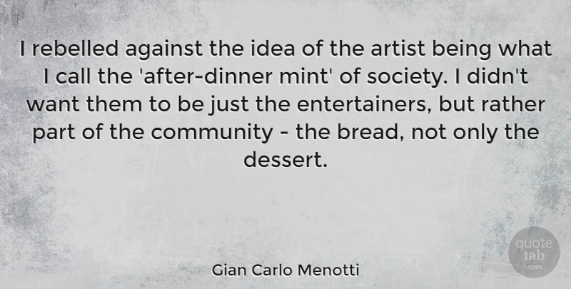 Gian Carlo Menotti Quote About Against, Call, Rather, Rebelled, Society: I Rebelled Against The Idea...