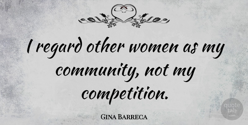Gina Barreca Quote About Women: I Regard Other Women As...