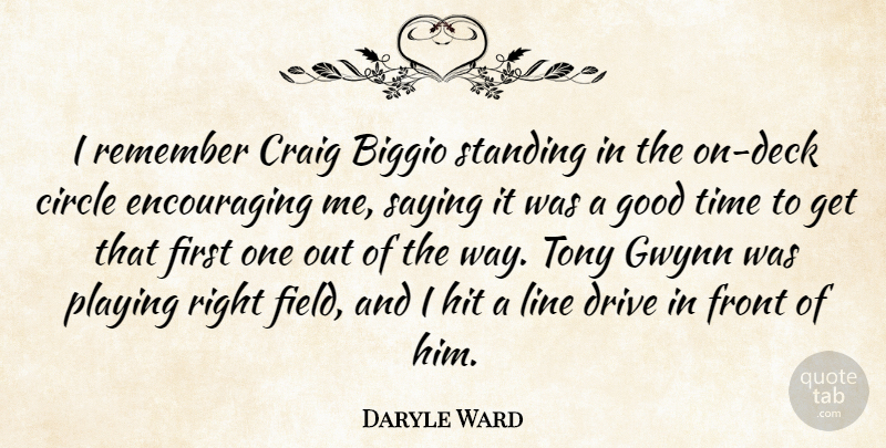 Daryle Ward Quote About Circle, Craig, Drive, Front, Good: I Remember Craig Biggio Standing...