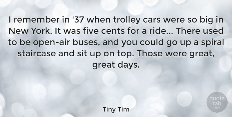 Tiny Tim Quote About Cents, Five, Great, Sit, Spiral: I Remember In 37 When...