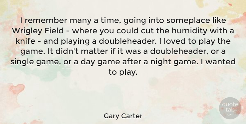 Gary Carter Quote About Cutting, Night, Knives: I Remember Many A Time...