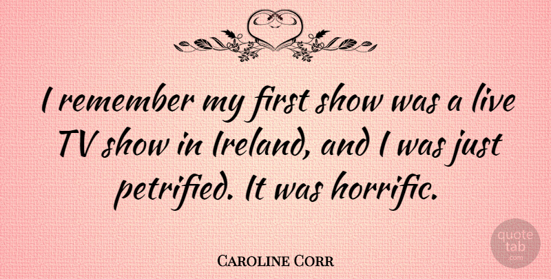 Caroline Corr Quote About Tv Shows, Firsts, Tvs: I Remember My First Show...
