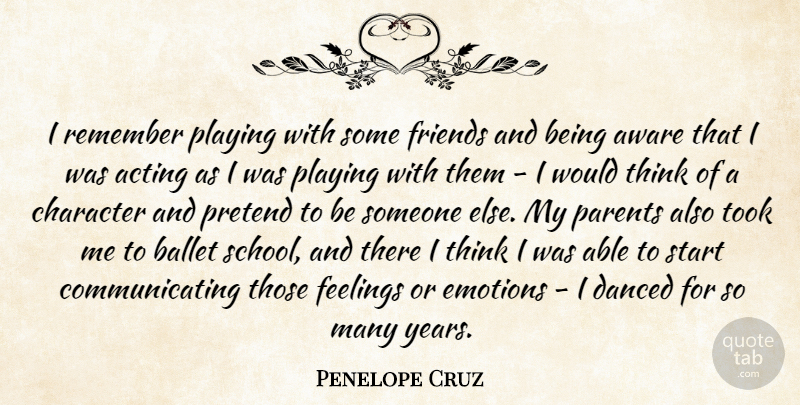 Penelope Cruz I Remember Playing With Some Friends And Being Aware