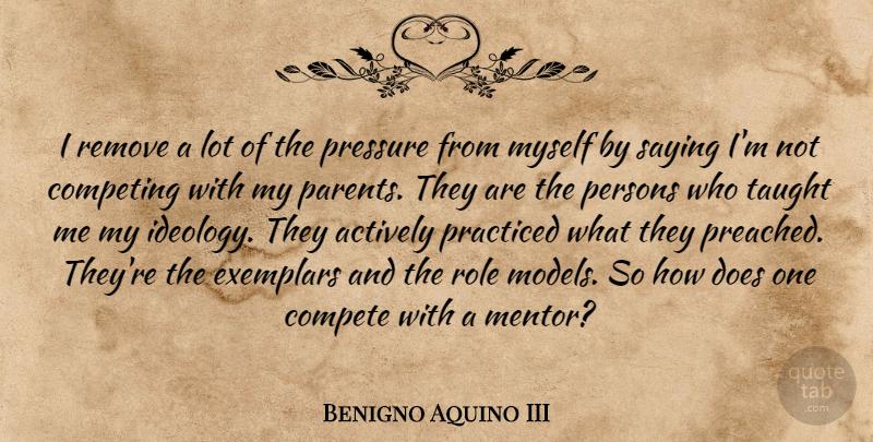Benigno Aquino Iii I Remove A Lot Of The Pressure From Myself By