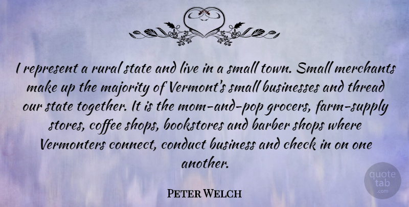 Peter Welch Quote About Mom, Coffee, Together: I Represent A Rural State...