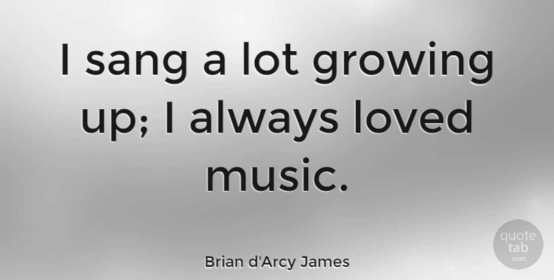 Brian d'Arcy James Quote About Growing Up, Growing: I Sang A Lot Growing...
