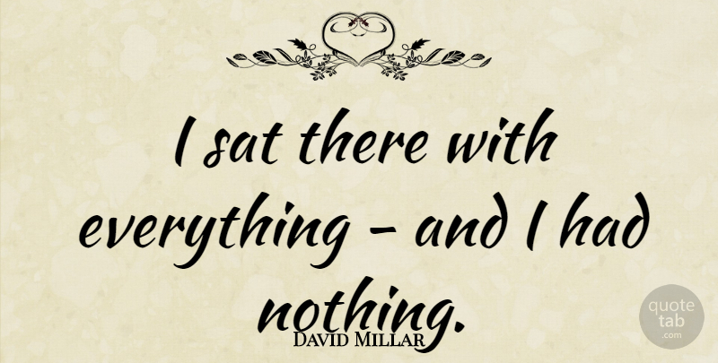 David Millar Quote About undefined: I Sat There With Everything...